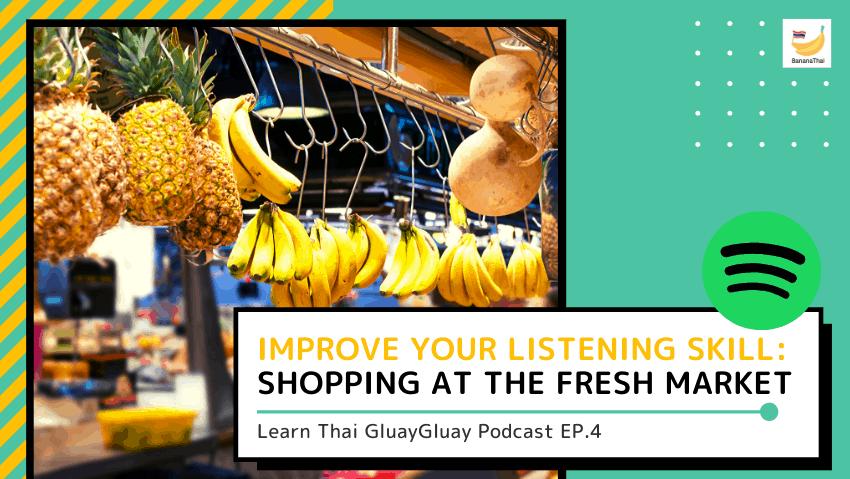 learn thai podcast - fresh market, fruit, vegetables in Thai
